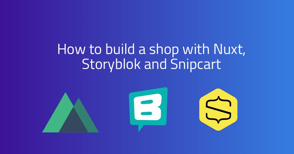 How to build a shop with Nuxt, Storyblok and Snipcart - Storyblok